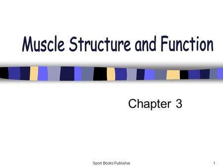Sport Books Publisher1 Chapter 3. Sport Books Publisher2 Learning Objectives To describe muscle's macro and micro structures To explain the sliding-filament.