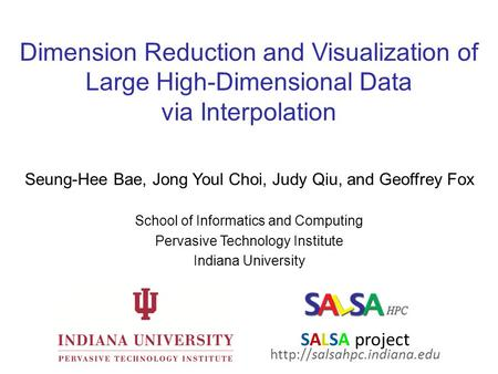Dimension Reduction and Visualization of Large High-Dimensional Data via Interpolation Seung-Hee Bae, Jong Youl Choi, Judy Qiu, and Geoffrey Fox School.