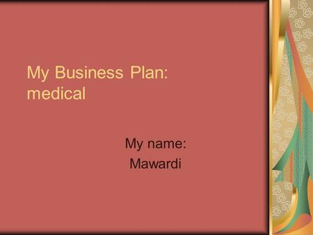 My Business Plan: medical My name: Mawardi. Type of business I want make a nursing clinics.