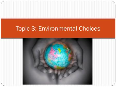 Topic 3: Environmental Choices. Ecological Footprint Many people use more than their share of the Earth's Natural Resources. SUSTAINABILITY –natural resources.