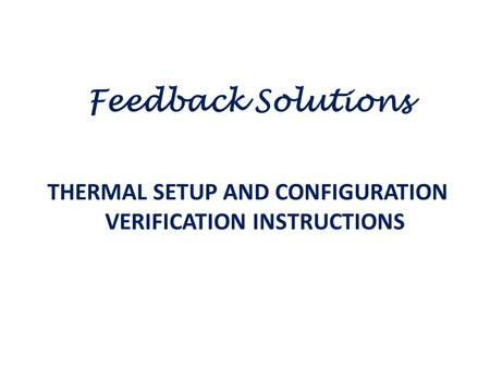 THERMAL SETUP AND CONFIGURATION VERIFICATION INSTRUCTIONS Feedback Solutions.