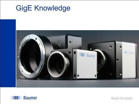 GigE Knowledge. BODE, Company Profile Page: 2 Table of contents  GigE Benefits  Network Card and Jumbo Frames  Camera - IP address obtainment  Multi.