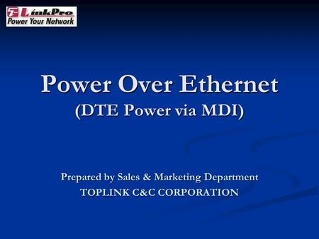Power Over Ethernet (DTE Power via MDI) Prepared by Sales & Marketing Department TOPLINK C&C CORPORATION.