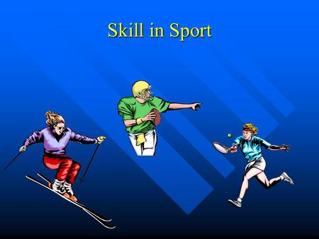 Skill in Sport Skill All of us have different skills. In sports, special skills are required to perform well and effectively. Task : In your own words,
