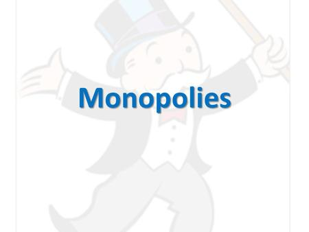 Monopolies. Types of Market Structure Four principal models of market structures: Four principal models of market structures: 1.Perfect Competition –
