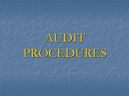 AUDIT PROCEDURES. Commonly used Audit Procedures Analytical Procedures Analytical Procedures Basic Audit Approaches - Basic Audit Approaches - System.