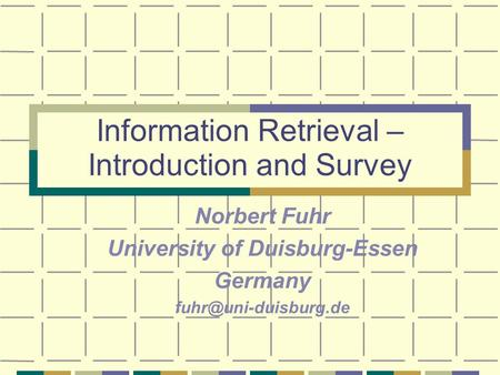 Information Retrieval – Introduction and Survey Norbert Fuhr University of Duisburg-Essen Germany