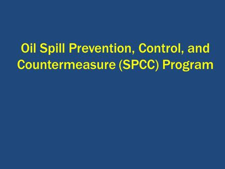 Oil Spill Prevention, Control, and Countermeasure (SPCC) Program.