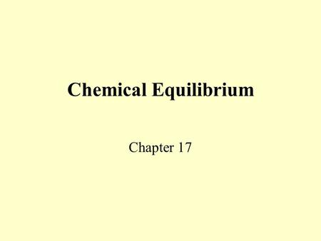 Chemical Equilibrium Chapter 17 Chemical Equilibrium Chemical Equilibrium is a state of dynamic balance where the rate of the forward reaction is equal.