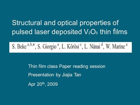 Structural and optical properties of pulsed laser deposited V 2 O 5 thin f ilms Apr 20 th, 2009 Thin film class Paper reading session Presentation by Jiajia.
