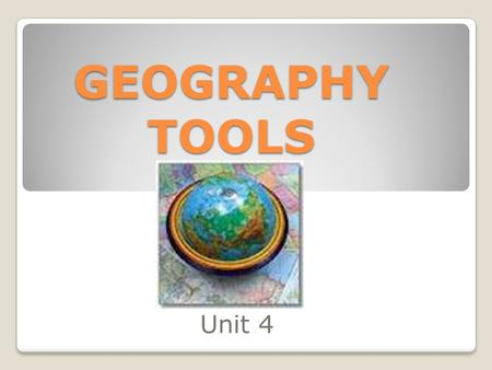 GEOGRAPHY TOOLS Unit 4. TECHNOLOGY TOOLS Geographers use a variety of technology in their job each day. Left side of notes: How has technology impacted.