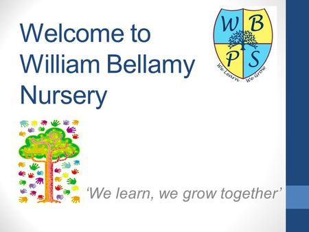 Welcome to William Bellamy Nursery 'We learn, we grow together'