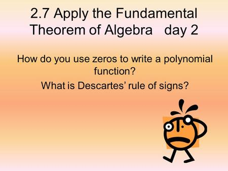 2.7 Apply the Fundamental Theorem of Algebra day 2