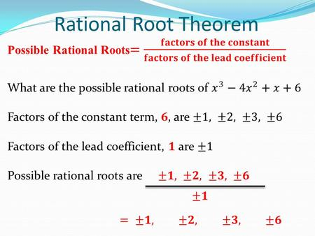 Rational Root Theorem. Finding Zeros of a Polynomial Function Use the Rational Zero Theorem to find all possible rational zeros. Use Synthetic Division.