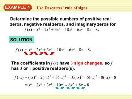 EXAMPLE 4 Use Descartes' rule of signs Determine the possible numbers of positive real zeros, negative real zeros, and imaginary zeros for f (x) = x 6.