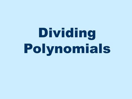 Dividing Polynomials. Dividing by a Monomial If the divisor only has one term, split the polynomial up into a fraction for each term. divisor Now reduce.