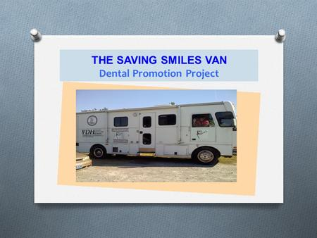 THE SAVING SMILES VAN Dental Promotion Project. PURPOSE OF THE DENTAL PROGRAM in Isle of Wight County Schools To assure that students with Medicare/FAMIS.