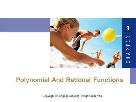 Copyright © Cengage Learning. All rights reserved. Polynomial And Rational Functions.