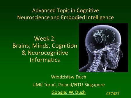 Włodzisław Duch UMK Toruń, Poland/NTU Singapore Google: W. Duch Advanced Topic in Cognitive Neuroscience <strong>and</strong> Embodied Intelligence Week 2: Brains, Minds,