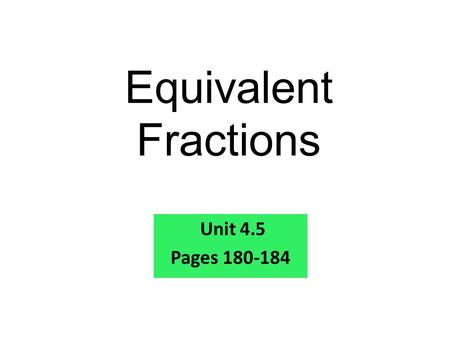 Equivalent Fractions Unit 4.5 Pages 180-184. 1. 8 = 2. 10 = 3. 16 = 4. 20 = 1, 2, 4, 8 1, 2, 5, 10 1, 2, 4, 8, 16 1, 2, 4, 5, 10, 20 Warm Up Problems.