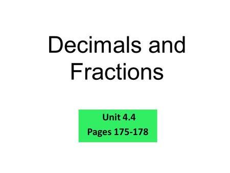 Decimals and Fractions Unit 4.4 Pages 175-178. 1. 15, 24 = 2. 30, 60 = 3. 12,16,24 = 3 30 4 Warm Up Problems Find the greatest common factor for these.