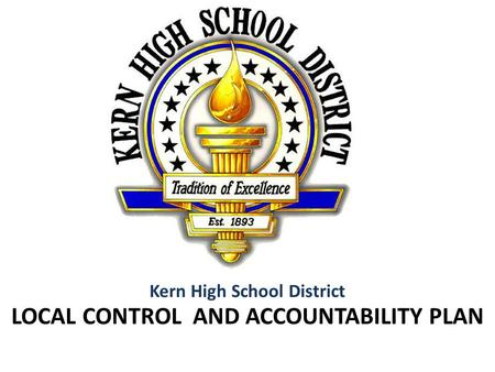LOCAL CONTROL AND ACCOUNTABILITY PLAN Kern High School District.