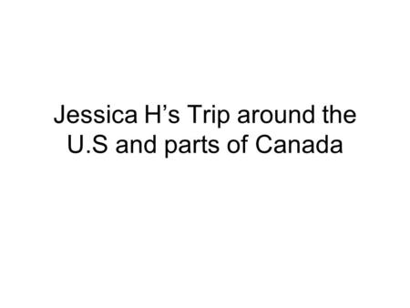 Jessica H's Trip around the U.S and parts of Canada.