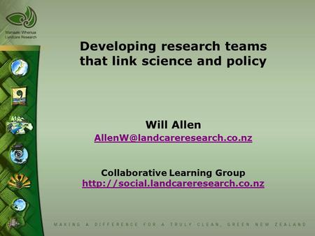 Developing research teams that link science and policy Will Allen  Collaborative Learning Group.