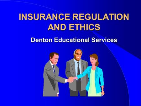 <strong>INSURANCE</strong> REGULATION AND ETHICS Denton Educational Services.
