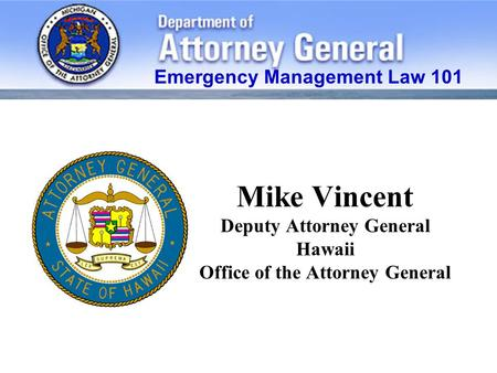 Mike Vincent Deputy Attorney General Hawaii Office of the Attorney General Emergency Management Law 101.