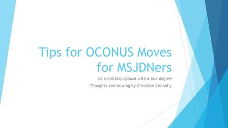 Tips for OCONUS Moves for MSJDNers As a military spouse with a law degree Thoughts and musing by Christine Connolly.
