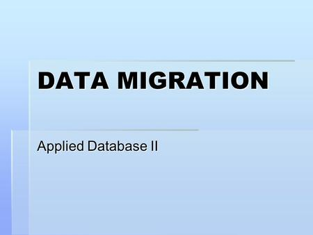 DATA MIGRATION Applied Database II. DEFINITION   Data migration is a set of activities that moves data from one or more legacy systems to a new application.