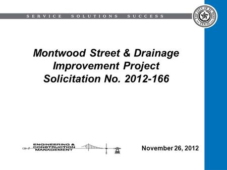 Montwood Street & Drainage Improvement Project Solicitation No. 2012-166 November 26, 2012.