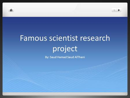 Famous scientist research project By: Saud Hamad Saud AlThani.