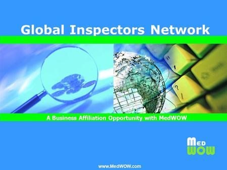 Www.MedWOW.com MedWOW's Global Inspectors Network A Business Affiliation Opportunity with MedWOW.com Global Inspectors Network www.MedWOW.com A Business.