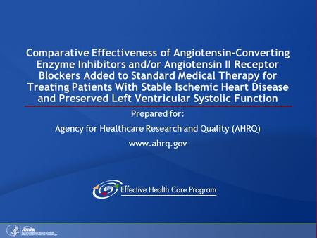 Comparative Effectiveness of Angiotensin-Converting Enzyme Inhibitors and/or Angiotensin II Receptor Blockers Added to Standard Medical Therapy for Treating.