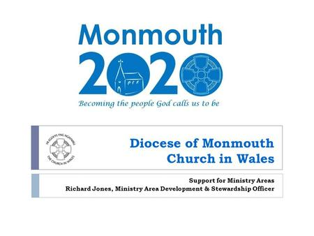 Diocese of Monmouth Church in Wales Support for Ministry Areas Richard Jones, Ministry Area Development & Stewardship Officer.
