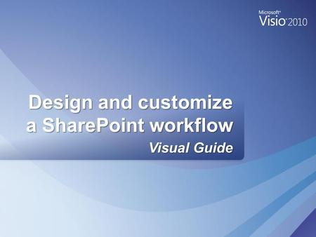 Visual Guide Design and customize a SharePoint workflow.
