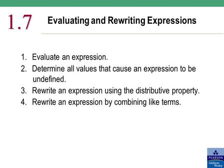 Evaluating and Rewriting Expressions 1.7 1.Evaluate an expression. 2.Determine all values that cause an expression to be undefined. 3.Rewrite an expression.