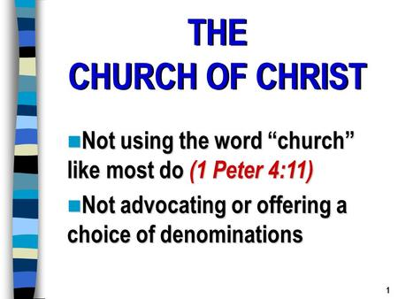 "THE CHURCH OF CHRIST THE CHURCH OF CHRIST Not using the word ""church"" like most do (1 Peter 4:11) Not using the word ""church"" like most do (1 Peter 4:11)"