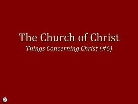 The Church of Christ Things Concerning Christ (#6)