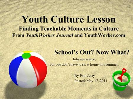 Youth Culture Lesson Finding Teachable Moments in Culture From YouthWorker Journal and YouthWorker.com School's Out? Now What? Jobs are scarce, but you.