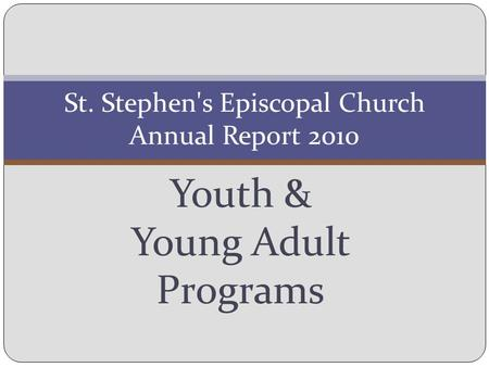 Youth & Young Adult Programs St. Stephen's Episcopal Church Annual Report 2010.