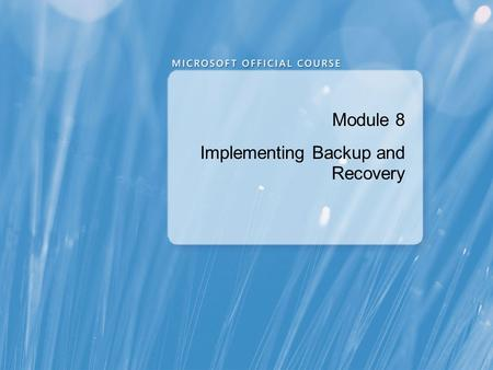 Module 8 Implementing Backup and Recovery. Module Overview Planning Backup and Recovery Backing Up Exchange Server 2010 Restoring Exchange Server 2010.