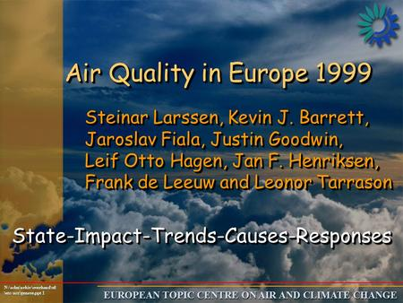 EUROPEAN TOPIC CENTRE ON AIR AND CLIMATE CHANGE N:\adm\arkiv\overhead\stl \etc-acc\geneve.ppt 1 Air Quality in Europe 1999 Steinar Larssen, Kevin J. Barrett,