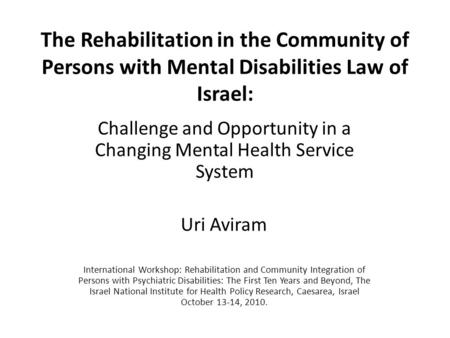 The Rehabilitation in the Community of Persons with Mental Disabilities Law of Israel: Challenge and Opportunity in a Changing Mental Health Service System.