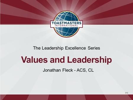 313 The Leadership Excellence Series Values and Leadership Jonathan Fleck - ACS, CL.
