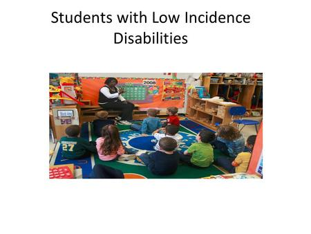 Students with Low Incidence Disabilities. A Focus on Incidence When the issue at hand for students with disabilities centers on the provision of services.