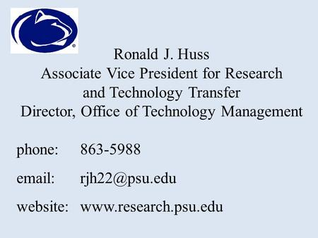 Ronald J. Huss Associate Vice President for Research and Technology Transfer Director, Office of Technology Management phone:863-5988