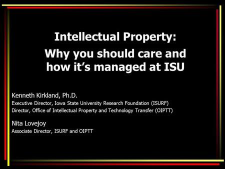 Intellectual Property: Kenneth Kirkland, Ph.D. Executive Director, Iowa State University Research Foundation (ISURF) Director, Office of Intellectual Property.